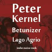 PETER KERNEL + BETUNIZER + LAGO AGRIO